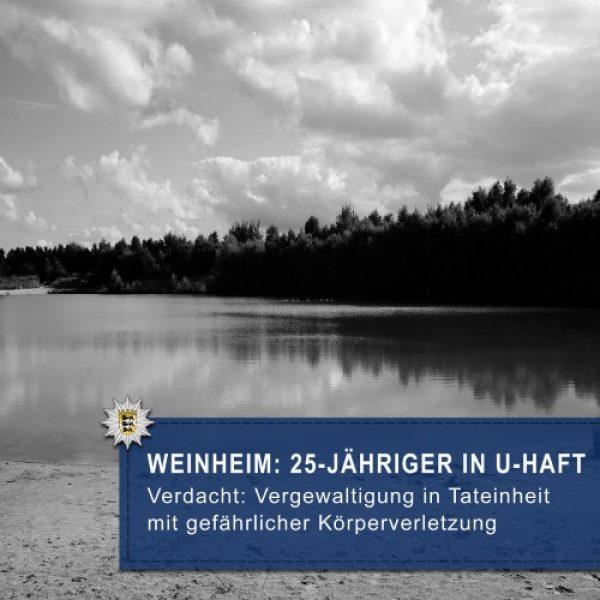 Weinheim –  25-jähriger Mann wegen Verdachts der Vergewaltigung in U-Haft