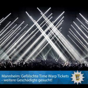 Mannheim – Gefälschte Time Warp Tickets, weitere Geschädigte gesucht!