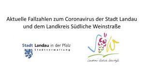 Landkreis Südliche Weinstraße – Coronavirus: Neue und gesundete Fälle im Landkreis Südliche Weinstraße und der Stadt Landau