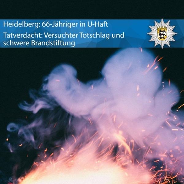 Heidelberg – Haftbefehl gegen 66-jährigen Mann u.a. wegen Verdachts des versuchten Totschlags und der schweren Brandstiftung