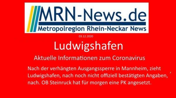 Ludwigshafen – Nach noch nicht offiziell bestätigten Informationen kommt es, nach Mannheim, auch in Ludwigshafen zur Ausgangssperre