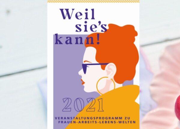 """Südliche Weinstraße – Landau – Germersheim –  """"Weil sie´s kann! – Frauen-Arbeits-Lebens-Welten 2021"""""""